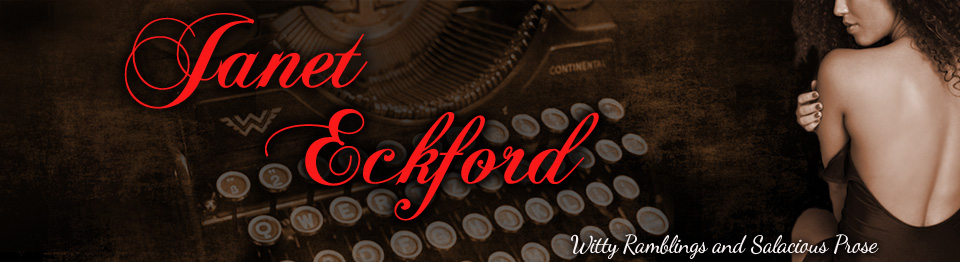 Janet Eckford's Witty Ramblings and Salacious Prose